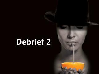 Debrief 2