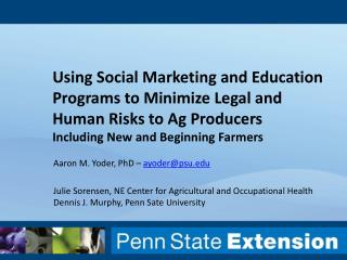 Using Social Marketing and Education Programs to Minimize Legal and Human Risks to Ag Producers  Including New and Begi
