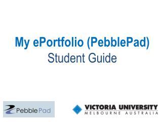 My  ePortfolio  ( PebblePad ) Student Guide