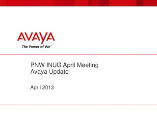 PNW INUG  April  Meeting Avaya Update