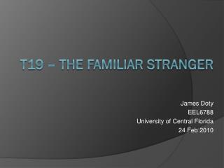 T19 – The Familiar Stranger