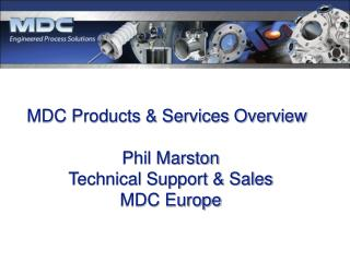 MDC Products & Services Overview Phil Marston Technical Support & Sales MDC Europe
