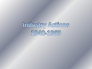 Industry Actions 1940-1969