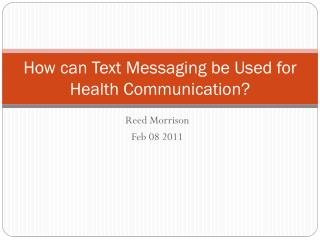 How can Text Messaging be Used for Health Communication?