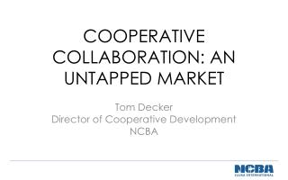 COOPERATIVE COLLABORATION: AN UNTAPPED MARKET