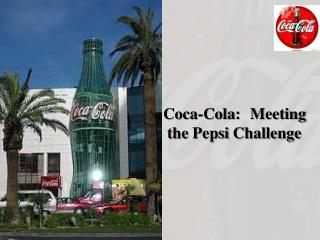 Coca-Cola: Meeting  				     the Pepsi Challenge
