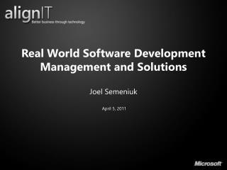 Real World Software Development Management and  Solutions Joel Semeniuk