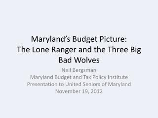 Maryland's Budget Picture:  The Lone Ranger and the Three Big Bad Wolves