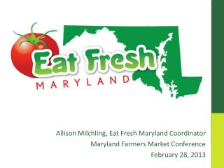 Allison  Milchling , Eat Fresh Maryland Coordinator Maryland Farmers Market Conference February 28, 2013