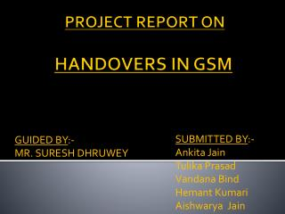 PROJECT REPORT ON   HANDOVERS IN GSM