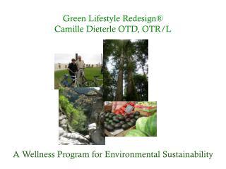 Green Lifestyle Redesign®  Camille Dieterle OTD, OTR/L
