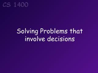 Solving Problems that involve decisions