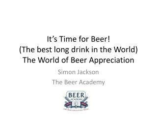 It's Time for Beer! (The best long drink in the World ) The World of Beer Appreciation