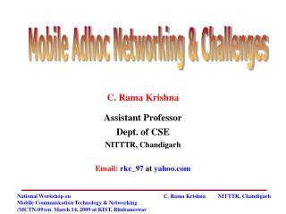 C. Rama Krishna Assistant Professor Dept. of CSE NITTTR, Chandigarh Email:  rkc_97 at  yahoo.com