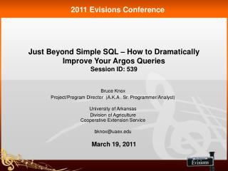 Just Beyond Simple SQL – How to Dramatically Improve Your Argos Queries Session ID: 539