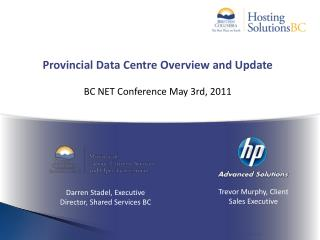 Provincial Data Centre Overview and Update BC NET Conference May 3rd, 2011