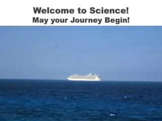 Welcome to Science! May your Journey Begin!