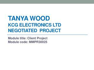 Tanya Wood KCG Electronics LTD  Negotiated   Project
