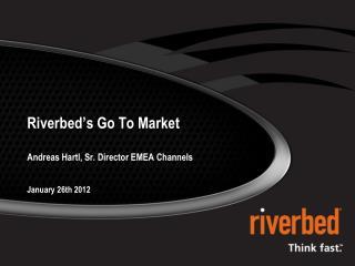 Riverbed ' s Go To Market  Andreas Hartl, Sr. Director EMEA Channels