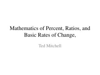 Mathematics of Percent, Ratios, and Basic  Rates of Change,