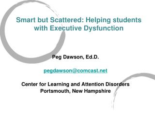 Smart but Scattered: Helping students with Executive Dysfunction