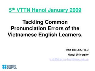 5th vttn hanoi january 2009  tackling common pronunciation errors of the vietnamese english learners.