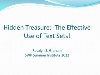 Hidden Treasure:  The Effective  U se of Text Sets! Rosalyn S. Graham SWP Summer Institute 2012