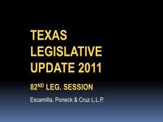 Texas Legislative  Update 2011 82 nd  Leg. Session