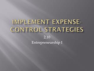 Implement expense-control strategies