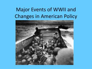 Major Events of WWII and Changes in American Policy
