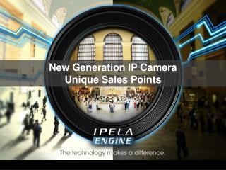 New Generation IP Camera Unique Sales Points