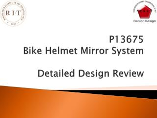 P13675 Bike Helmet Mirror System Detailed Design Review
