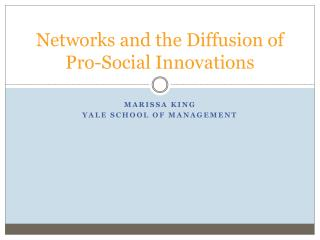 Networks and the Diffusion of Pro-Social Innovations