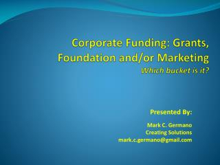 Corporate Funding: Grants, Foundation and/or Marketing Which bucket is it?