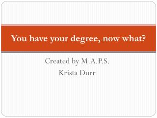 You have your degree, now what?