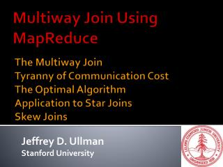 The  Multiway  Join Tyranny of Communication Cost The Optimal Algorithm Application to Star Joins Skew Joins