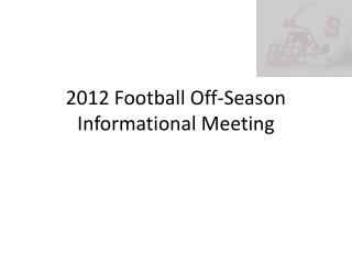 2012 Football Off-Season  Informational Meeting