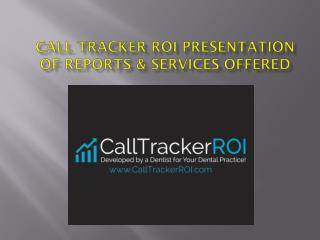 Call Tracker ROI Presentation Of Reports & Services Offered