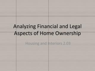 Analyzing Financial and Legal  A spects of Home  O wnership