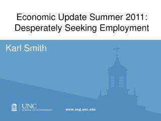 Economic Update Summer 2011: Desperately Seeking Employment
