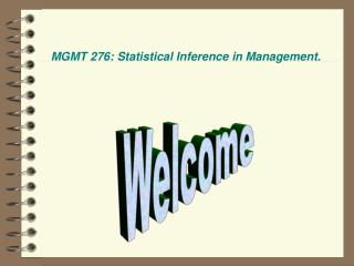 MGMT 276: Statistical Inference  in Management.