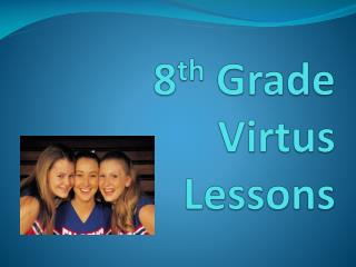 8 th  Grade  Virtus Lessons