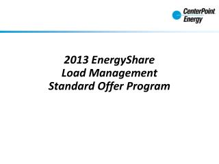 2013  EnergyShare Load Management  Standard Offer Program