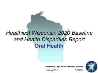 Healthiest Wisconsin 2020 Baseline and Health Disparities  Report Oral Health