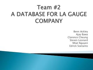 Team #2 A DATABASE FOR LA GAUGE COMPANY