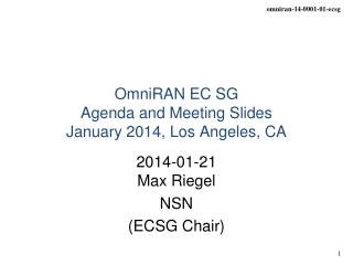 OmniRAN EC SG  Agenda and Meeting Slides January 2014, Los Angeles, CA