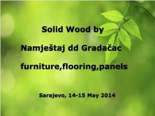 Solid Wood by     Namještaj dd Gradačac     furniture,flooring,panels Sarajevo, 14-15 May 2014
