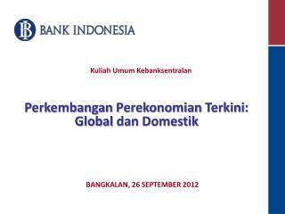 Perkembangan Perekonomian Terkini :  Global  dan Domestik