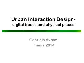 Urban Interaction Design - digital traces and physical  places