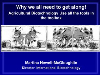 Why we all need to get along! Agricultural Biotechnology Use  all the tools in the  toolbox Martina Newell- McGloughlin